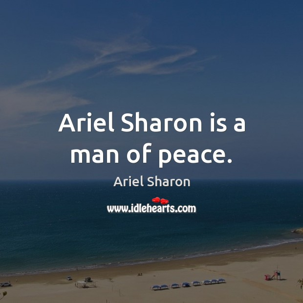 Image, Ariel Sharon is a man of peace.