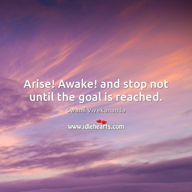 Arise! Awake! and stop not until the goal is reached. Swami Vivekananda Picture Quote