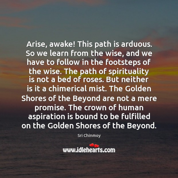 Image, Arise, awake! This path is arduous. So we learn from the wise,