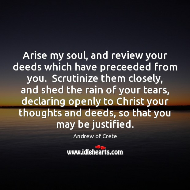 Image, Arise my soul, and review your deeds which have preceeded from you.