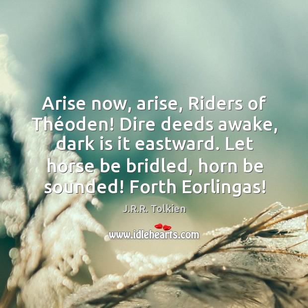 Arise now, arise, Riders of Théoden! Dire deeds awake, dark is Image