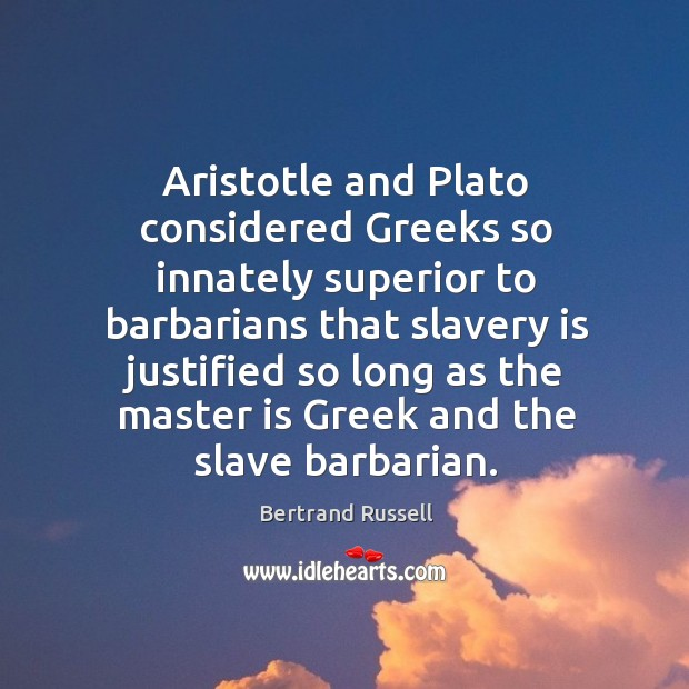Aristotle and Plato considered Greeks so innately superior to barbarians that slavery Image