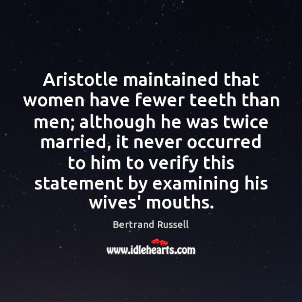 Aristotle maintained that women have fewer teeth than men; although he was Image