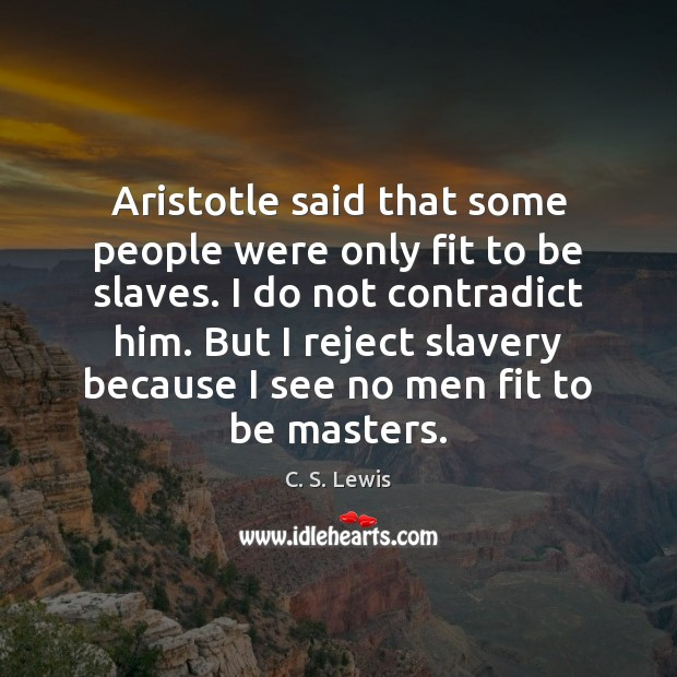 Image, Aristotle said that some people were only fit to be slaves. I