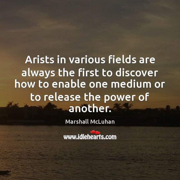 Arists in various fields are always the first to discover how to Marshall McLuhan Picture Quote