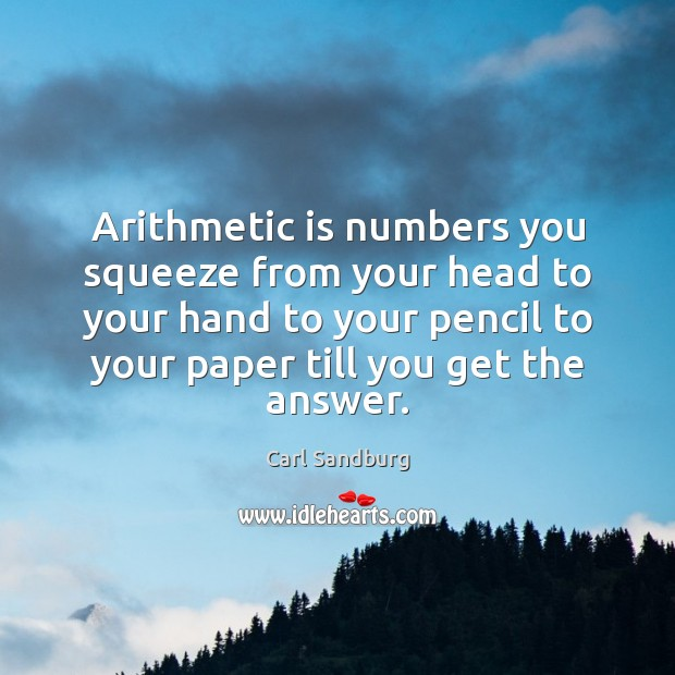 Arithmetic is numbers you squeeze from your head to your hand to Image
