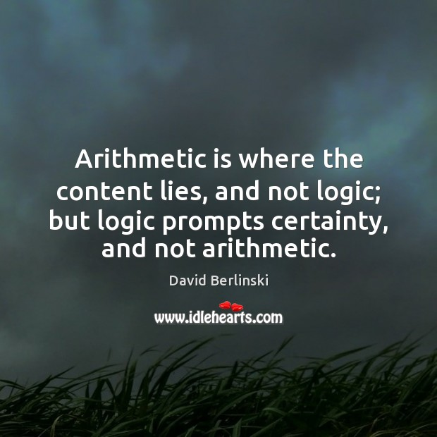 Arithmetic is where the content lies, and not logic; but logic prompts Logic Quotes Image