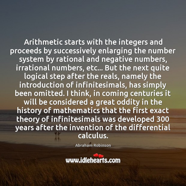 Arithmetic starts with the integers and proceeds by successively enlarging the number Image
