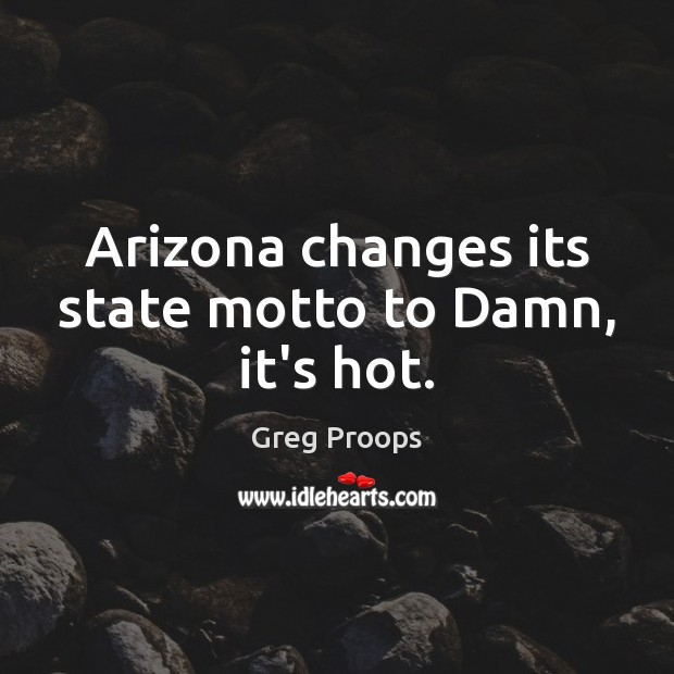 Image, Arizona changes its state motto to Damn, it's hot.