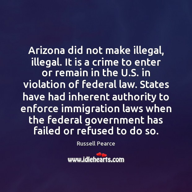 Arizona did not make illegal, illegal. It is a crime to enter Image