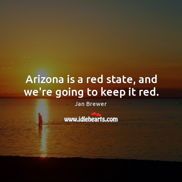 Arizona is a red state, and we're going to keep it red. Image