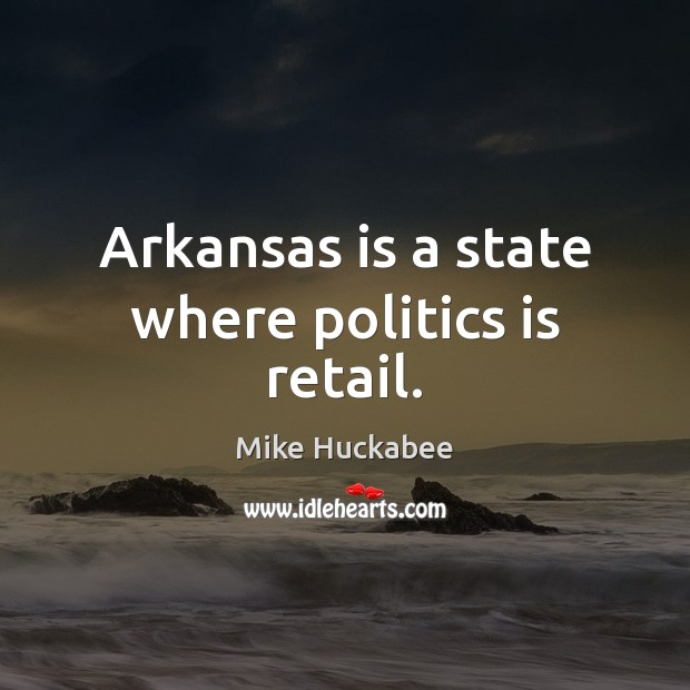 Image, Arkansas is a state where politics is retail.