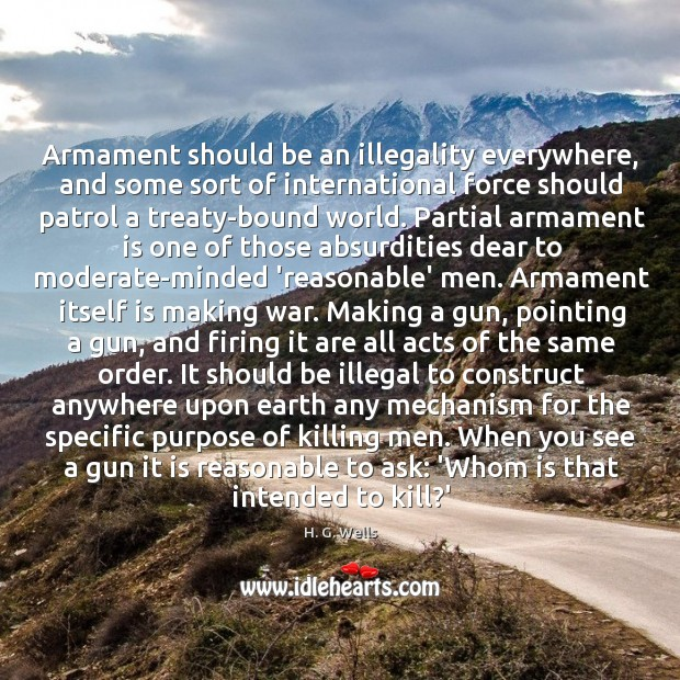 Armament should be an illegality everywhere, and some sort of international force Image