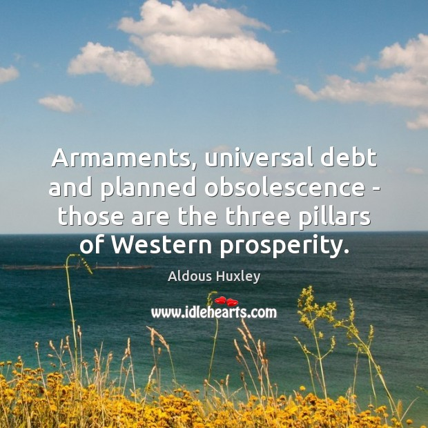 Image, Armaments, universal debt and planned obsolescence – those are the three pillars