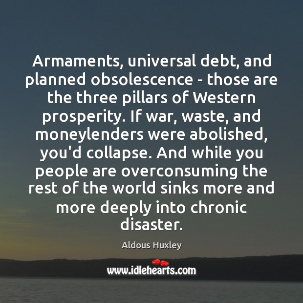 Image, Armaments, universal debt, and planned obsolescence – those are the three pillars