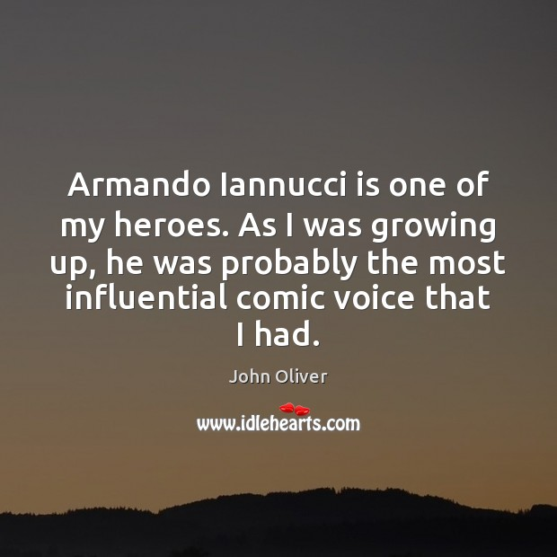 Armando Iannucci is one of my heroes. As I was growing up, John Oliver Picture Quote