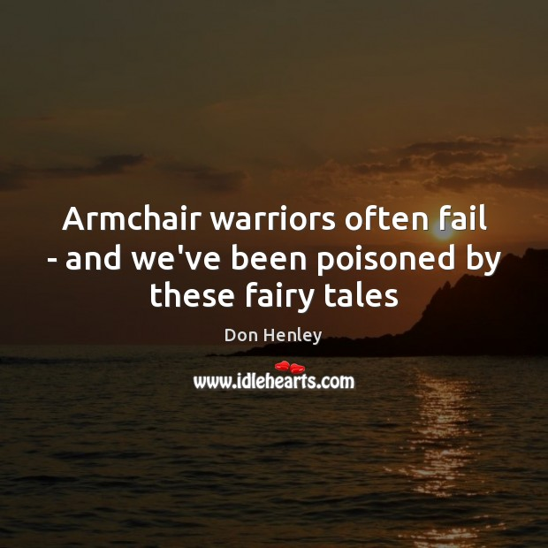 Armchair warriors often fail – and we've been poisoned by these fairy tales Image