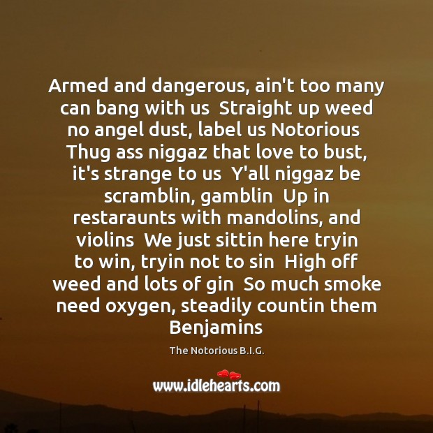 Armed and dangerous, ain't too many can bang with us  Straight up Image