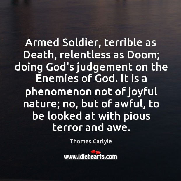 Armed Soldier, terrible as Death, relentless as Doom; doing God's judgement on Image