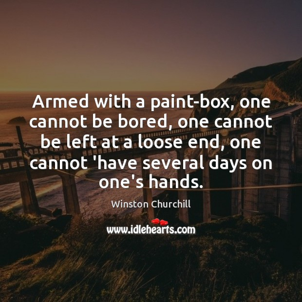 Image, Armed with a paint-box, one cannot be bored, one cannot be left