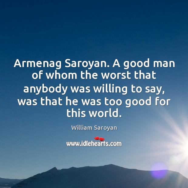 Armenag Saroyan. A good man of whom the worst that anybody was Image
