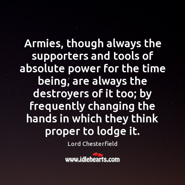 Armies, though always the supporters and tools of absolute power for the Image
