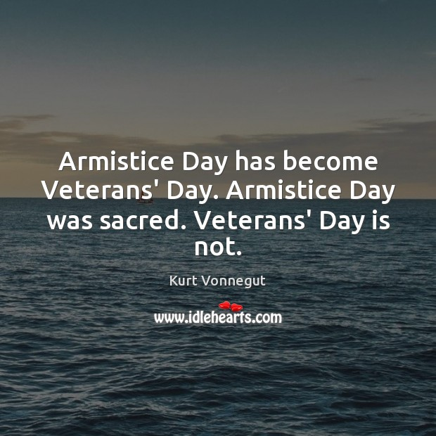 Image, Armistice Day has become Veterans' Day. Armistice Day was sacred. Veterans' Day is not.