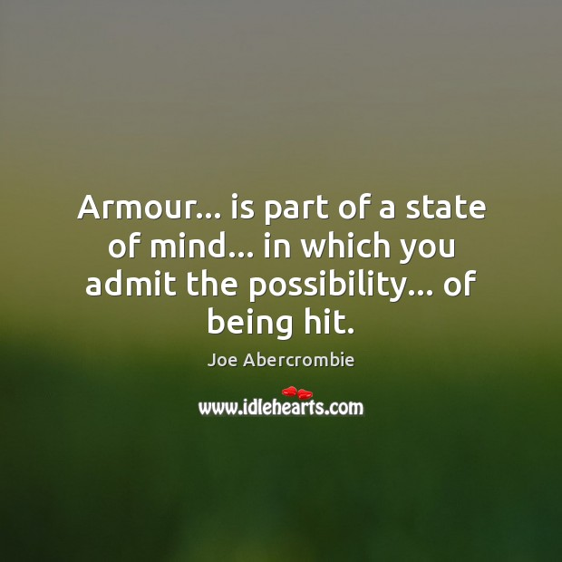 Image, Armour… is part of a state of mind… in which you admit
