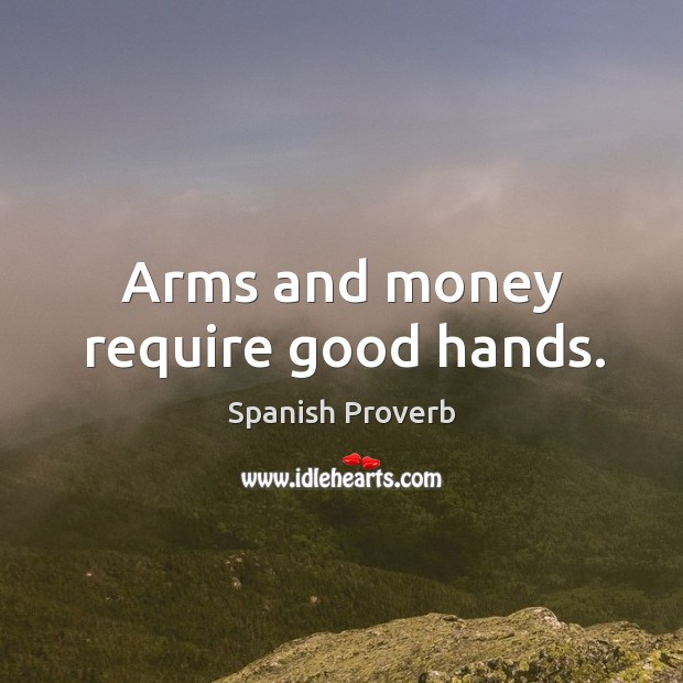 Image, Arms and money require good hands.