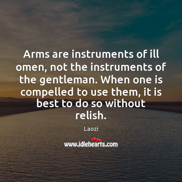 Image, Arms are instruments of ill omen, not the instruments of the gentleman.
