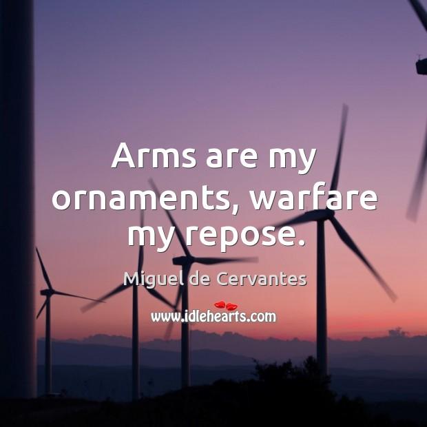 Arms are my ornaments, warfare my repose. Image