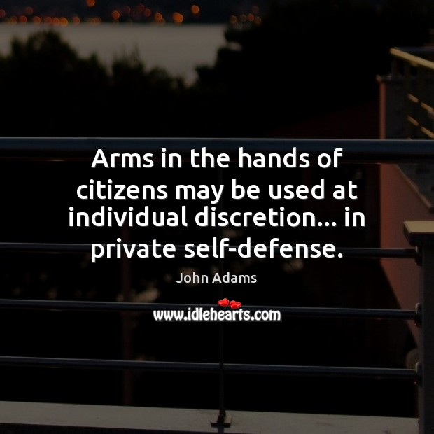 Arms in the hands of citizens may be used at individual discretion… John Adams Picture Quote
