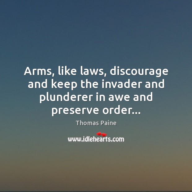 Arms, like laws, discourage and keep the invader and plunderer in awe Thomas Paine Picture Quote