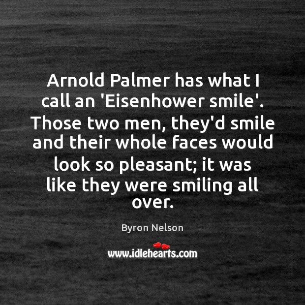 Image, Arnold Palmer has what I call an 'Eisenhower smile'. Those two men,