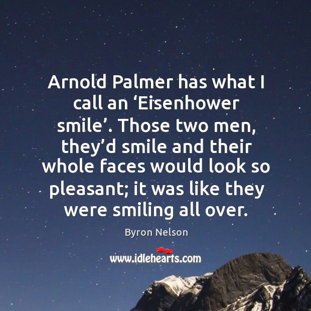 Image, Arnold palmer has what I call an 'eisenhower smile'.