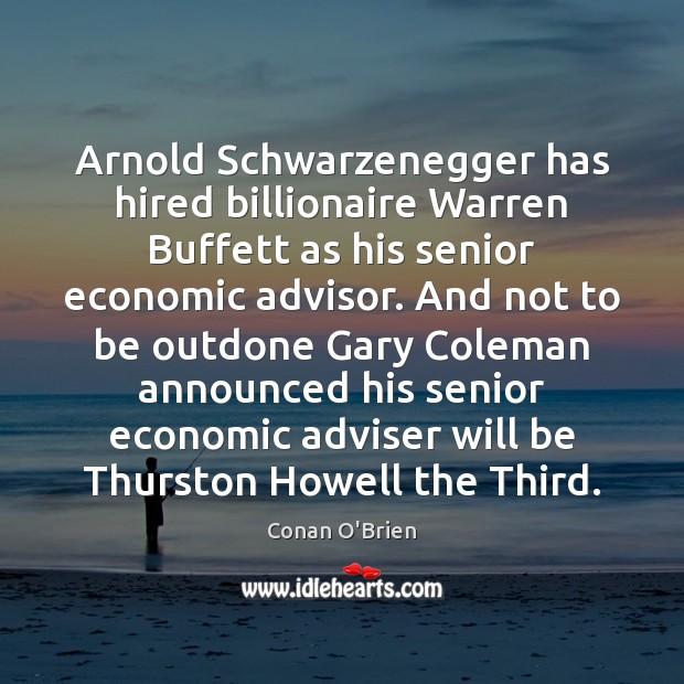 Image, Arnold Schwarzenegger has hired billionaire Warren Buffett as his senior economic advisor.