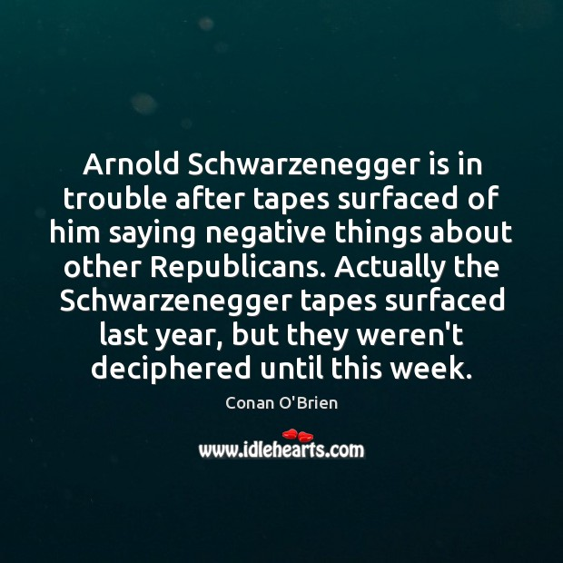 Arnold Schwarzenegger is in trouble after tapes surfaced of him saying negative Image