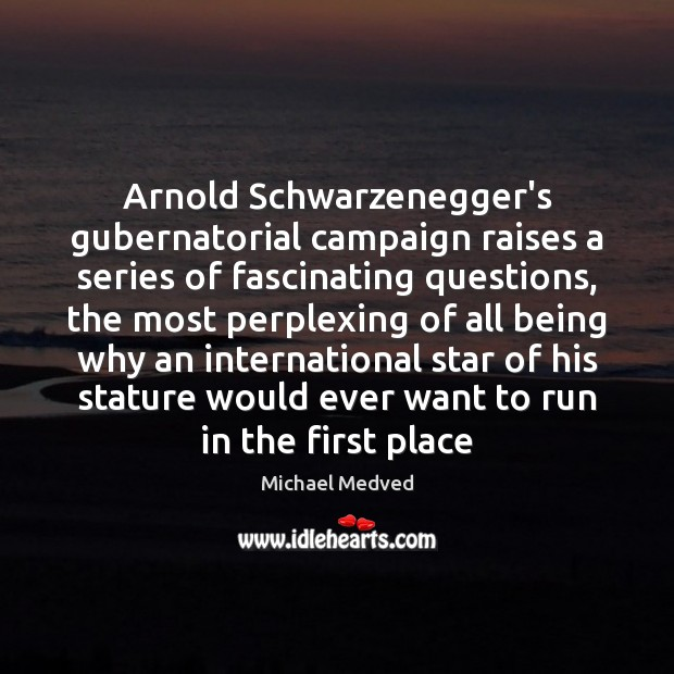 Arnold Schwarzenegger's gubernatorial campaign raises a series of fascinating questions, the most Image