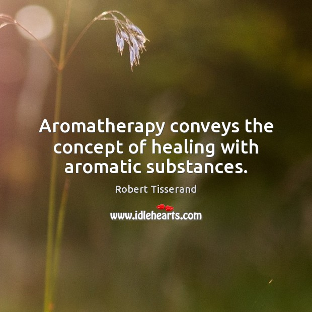 Aromatherapy conveys the concept of healing with aromatic substances. Image
