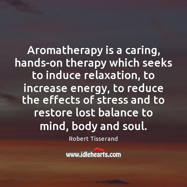 Image, Aromatherapy is a caring, hands-on therapy which seeks to induce relaxation, to