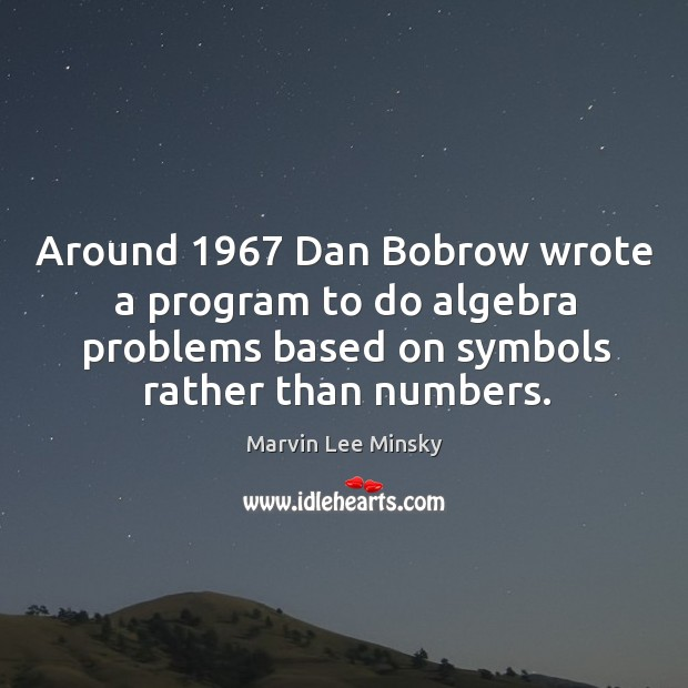 Around 1967 dan bobrow wrote a program to do algebra problems based on symbols rather than numbers. Image