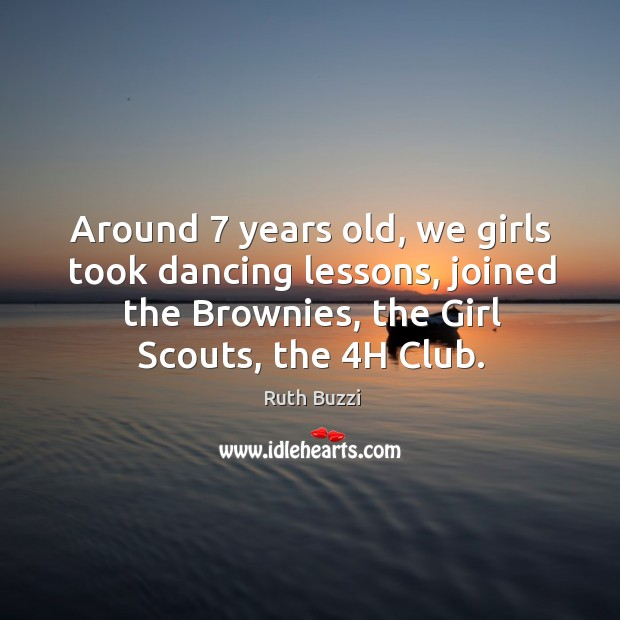 Around 7 years old, we girls took dancing lessons, joined the brownies, the girl scouts, the 4h club. Image