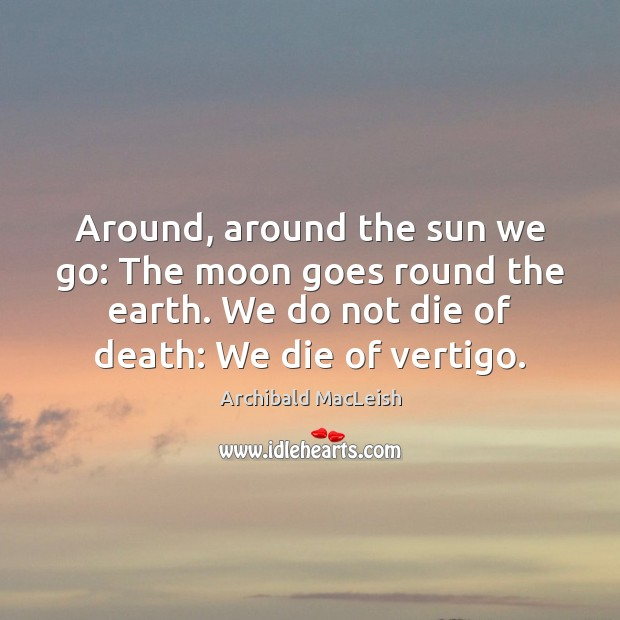 Around, around the sun we go: The moon goes round the earth. Image