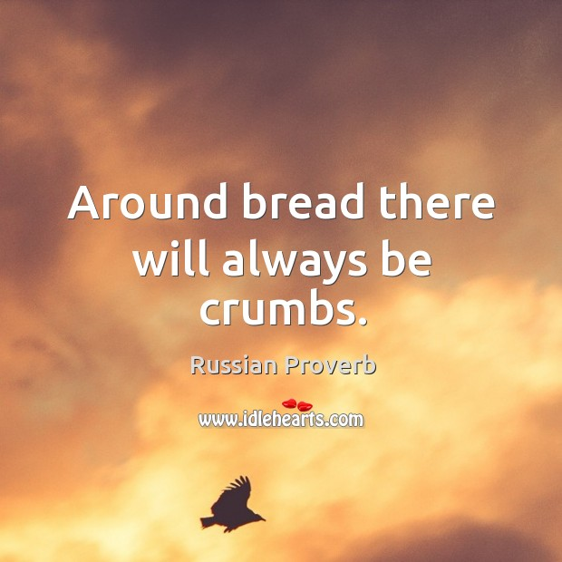 Image, Around bread there will always be crumbs.