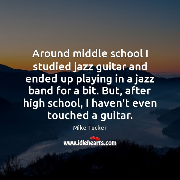 Image, Around middle school I studied jazz guitar and ended up playing in