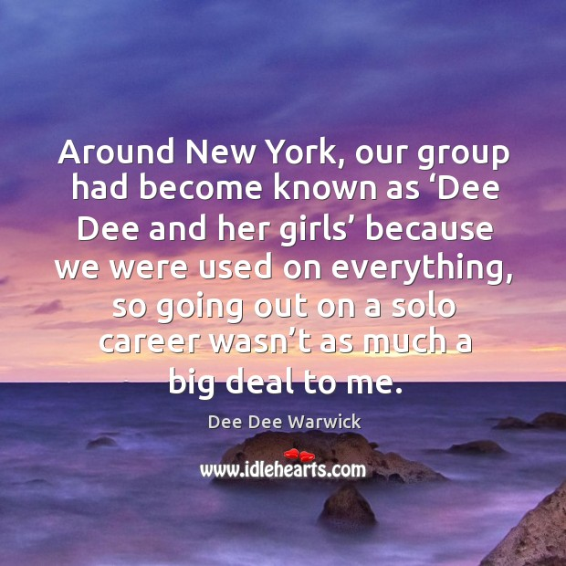 Around new york, our group had become known as 'dee dee and her girls' because Image