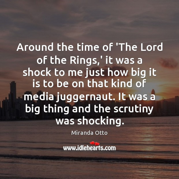 Around the time of 'The Lord of the Rings,' it was Miranda Otto Picture Quote
