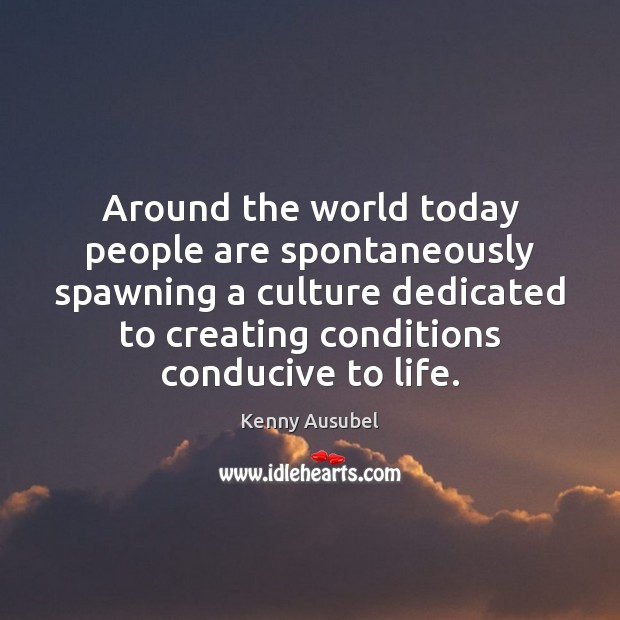 Around the world today people are spontaneously spawning a culture dedicated to Image