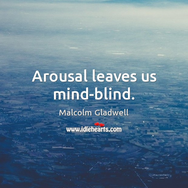 Image, Arousal leaves us mind-blind.
