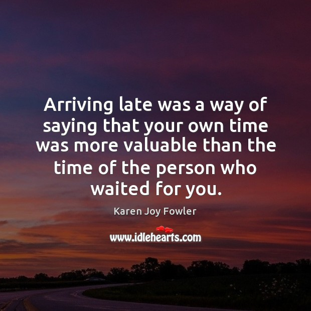 Image, Arriving late was a way of saying that your own time was